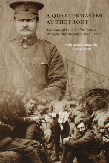 A Quartermaster at the Front - The Diary of Lt.Col. Allen Whitty Worcestershire Regiment 1914-1919